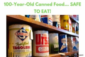 100-Year-Old Canned Food… SAFE TO EAT!